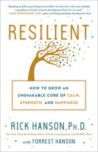 Resilient- How to Grow an Unshakable Core of Calm, Strength, and Happiness
